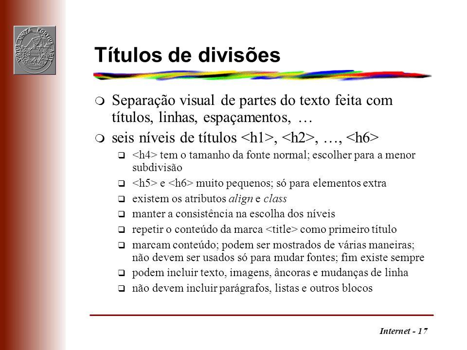 Títulos de divisões Separação visual de partes do texto feita com títulos, linhas, espaçamentos, … seis níveis de títulos <h1>, <h2>, …, <h6>
