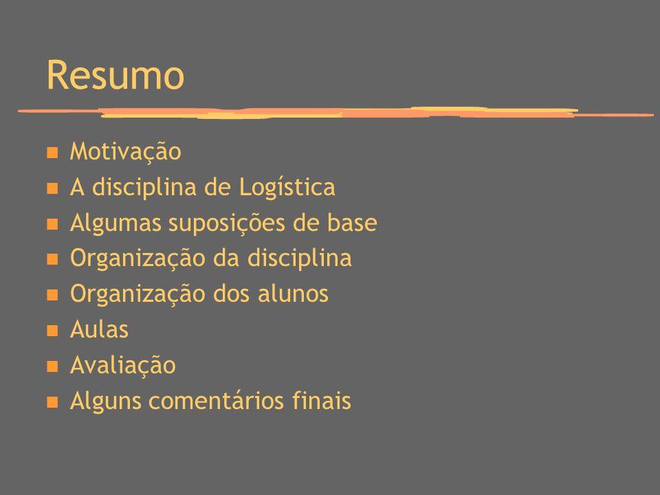 Resumo Motivação A disciplina de Logística Algumas suposições de base