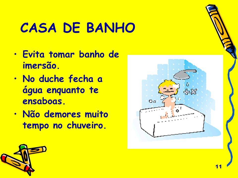 CASA DE BANHO Evita tomar banho de imersão.