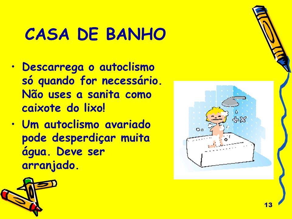 CASA DE BANHO Descarrega o autoclismo só quando for necessário. Não uses a sanita como caixote do lixo!