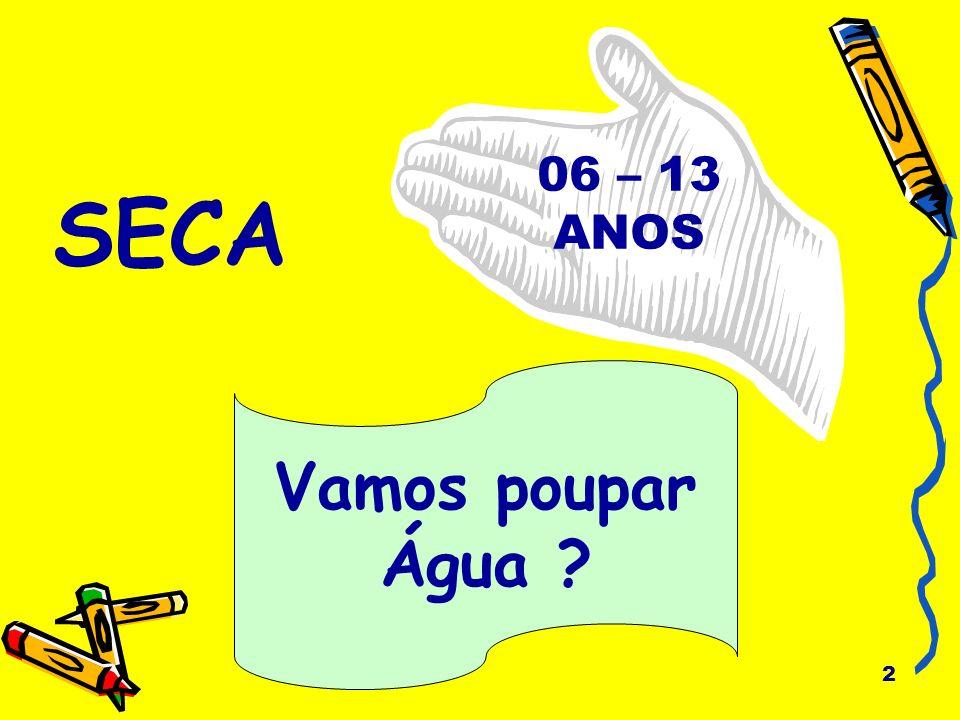 SECA 06 – 13 ANOS Vamos poupar Água