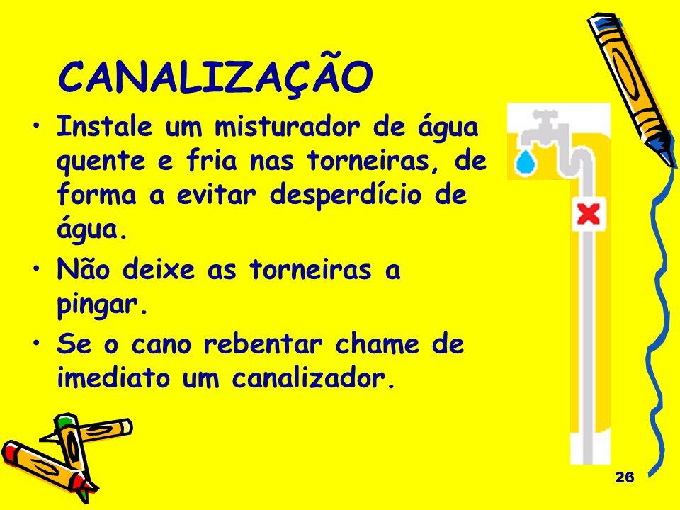 CANALIZAÇÃO Instale um misturador de água quente e fria nas torneiras, de forma a evitar desperdício de água.