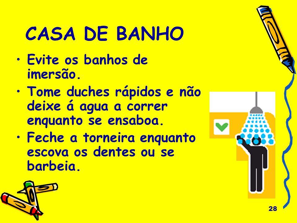 CASA DE BANHO Evite os banhos de imersão.