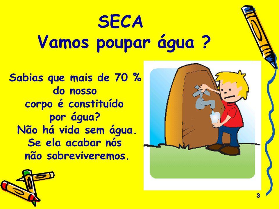 SECA Vamos poupar água Sabias que mais de 70 % do nosso