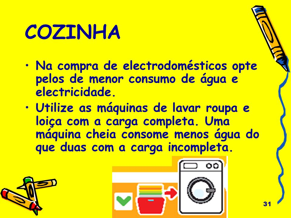 COZINHA Na compra de electrodomésticos opte pelos de menor consumo de água e electricidade.