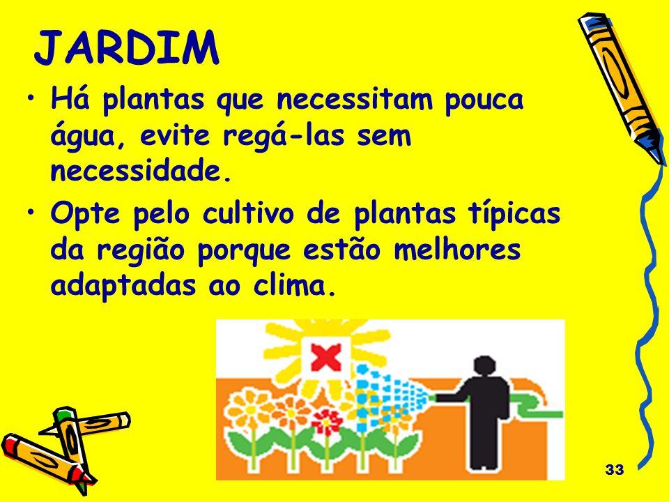 JARDIM Há plantas que necessitam pouca água, evite regá-las sem necessidade.