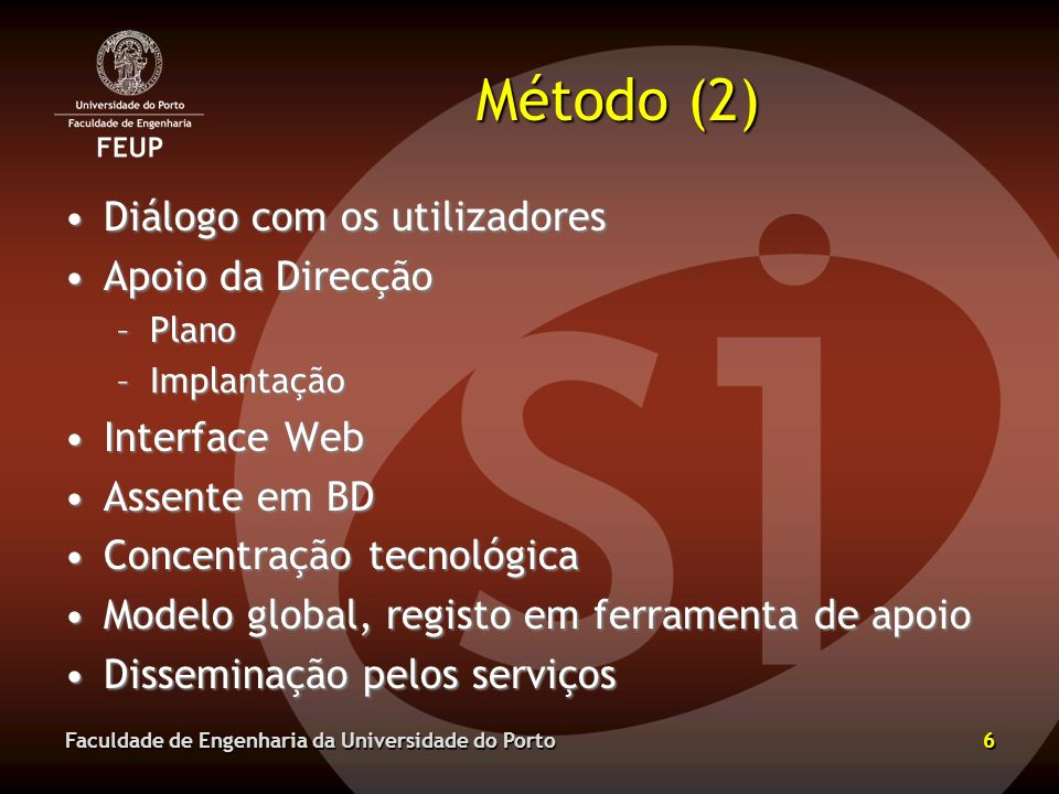 Método (2) Diálogo com os utilizadores Apoio da Direcção Interface Web