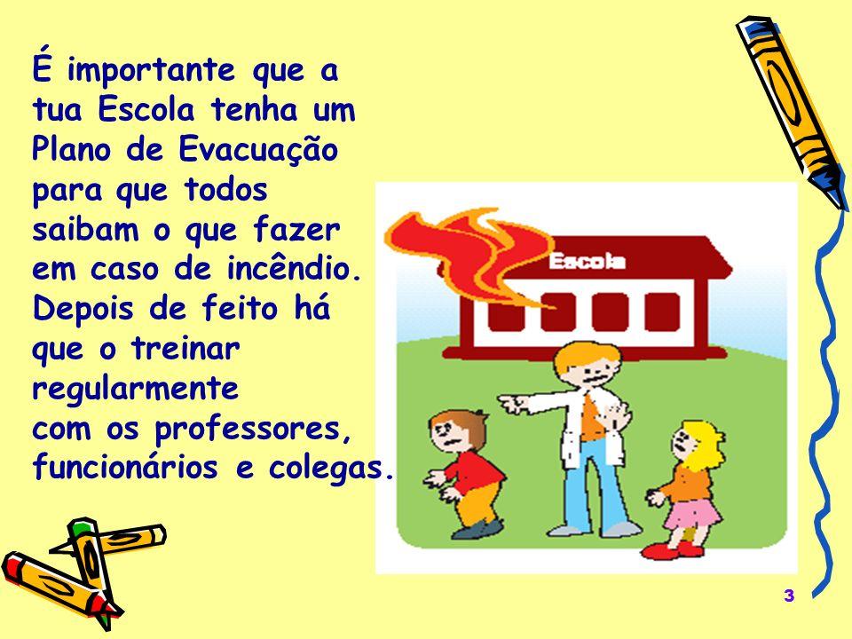 É importante que a tua Escola tenha um. Plano de Evacuação. para que todos. saibam o que fazer. em caso de incêndio.