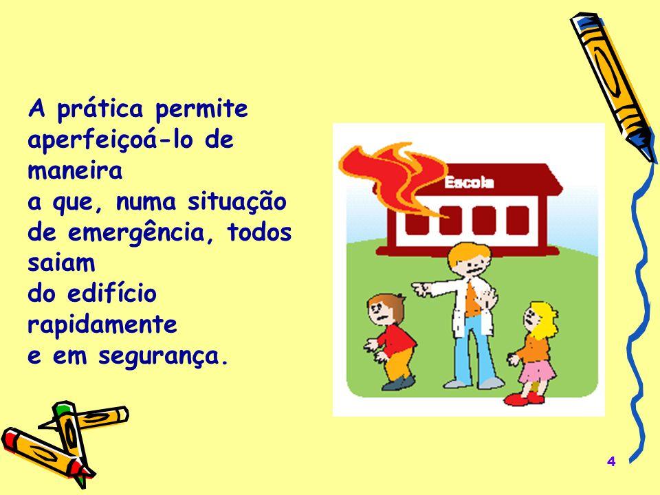 A prática permite aperfeiçoá-lo de maneira. a que, numa situação. de emergência, todos saiam. do edifício rapidamente.