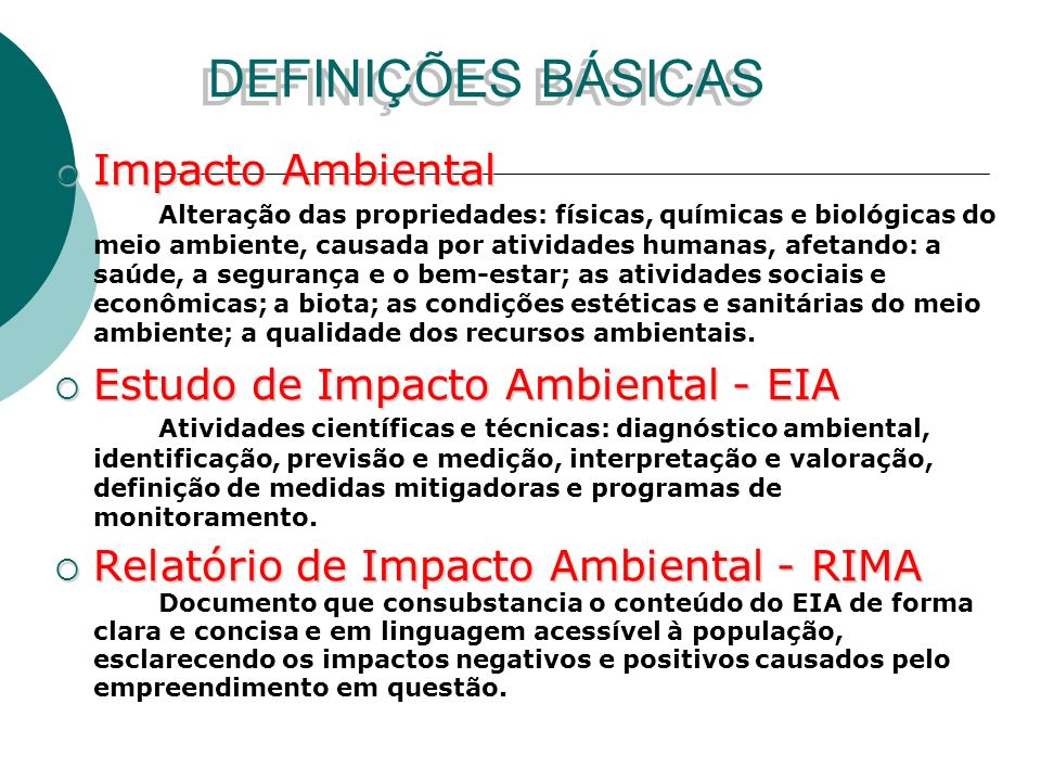DEFINIÇÕES BÁSICAS Impacto Ambiental Estudo de Impacto Ambiental - EIA