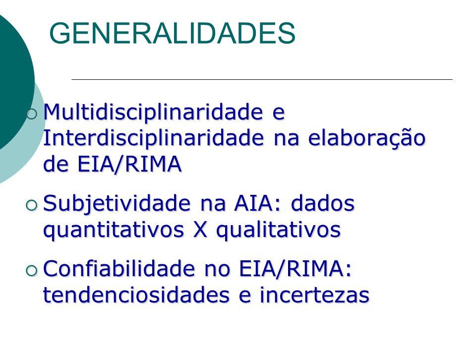 GENERALIDADES Multidisciplinaridade e Interdisciplinaridade na elaboração de EIA/RIMA. Subjetividade na AIA: dados quantitativos X qualitativos.