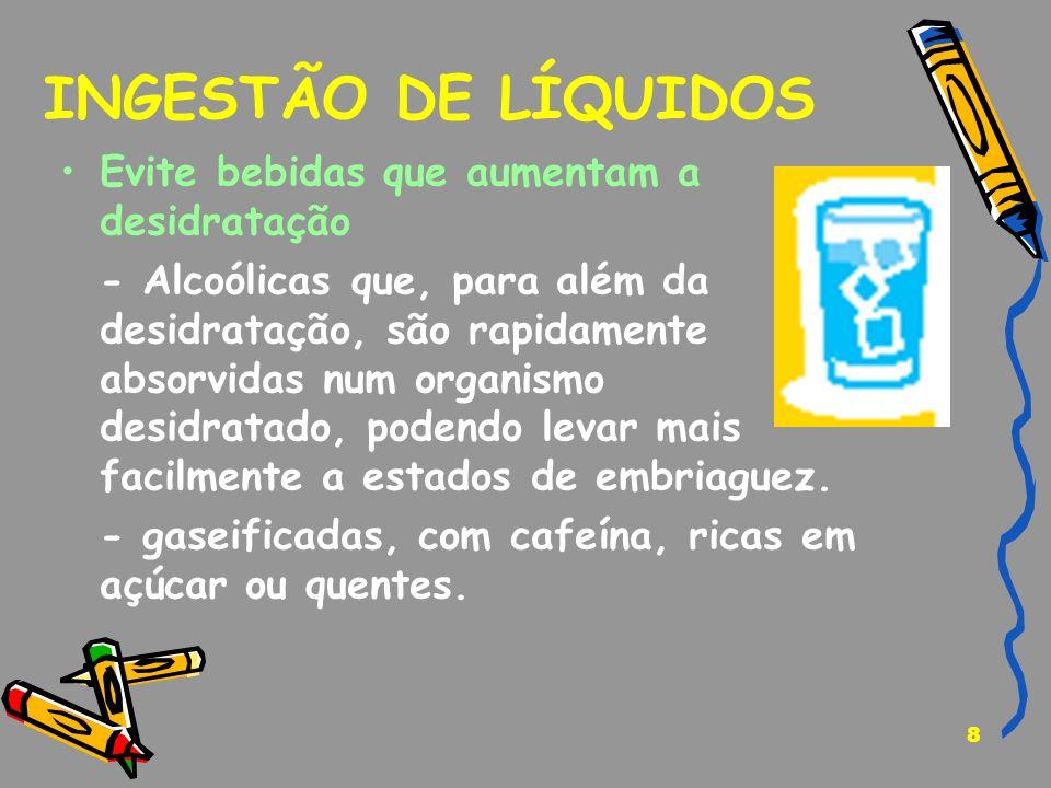 INGESTÃO DE LÍQUIDOS Evite bebidas que aumentam a desidratação
