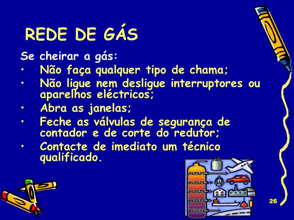 REDE DE GÁS Se cheirar a gás: Não faça qualquer tipo de chama;