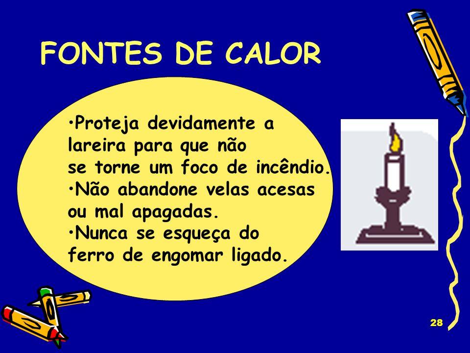 FONTES DE CALOR Proteja devidamente a lareira para que não