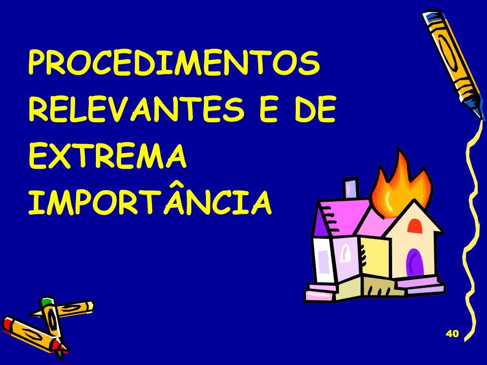 PROCEDIMENTOS RELEVANTES E DE EXTREMA IMPORTÂNCIA