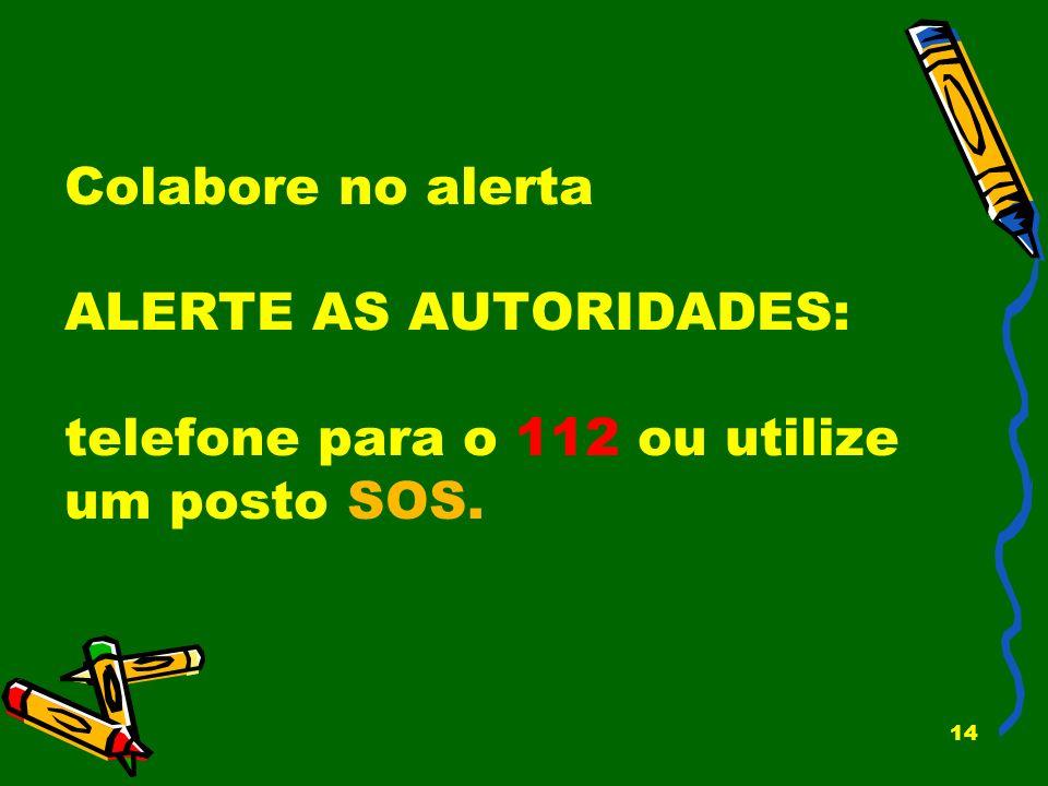 Colabore no alerta ALERTE AS AUTORIDADES: telefone para o 112 ou utilize um posto SOS.