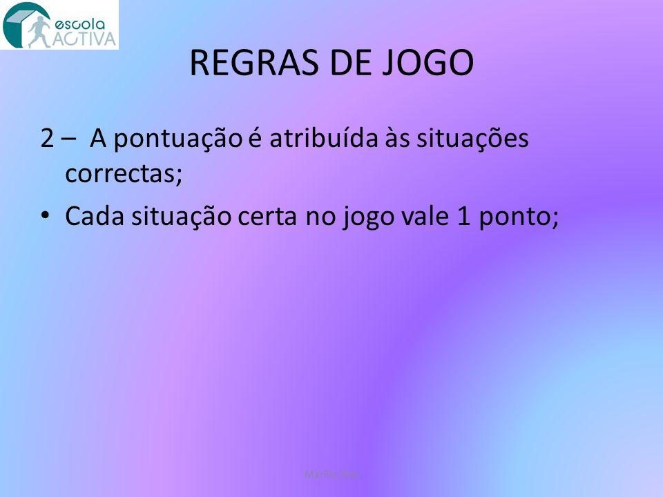 REGRAS DE JOGO 2 – A pontuação é atribuída às situações correctas;
