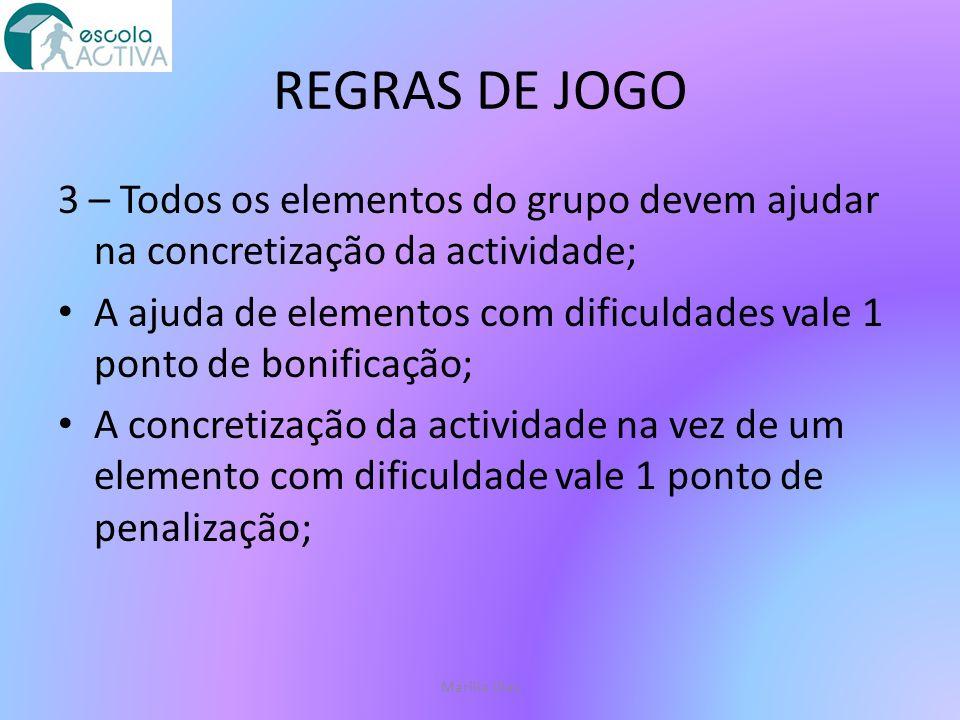REGRAS DE JOGO 3 – Todos os elementos do grupo devem ajudar na concretização da actividade;