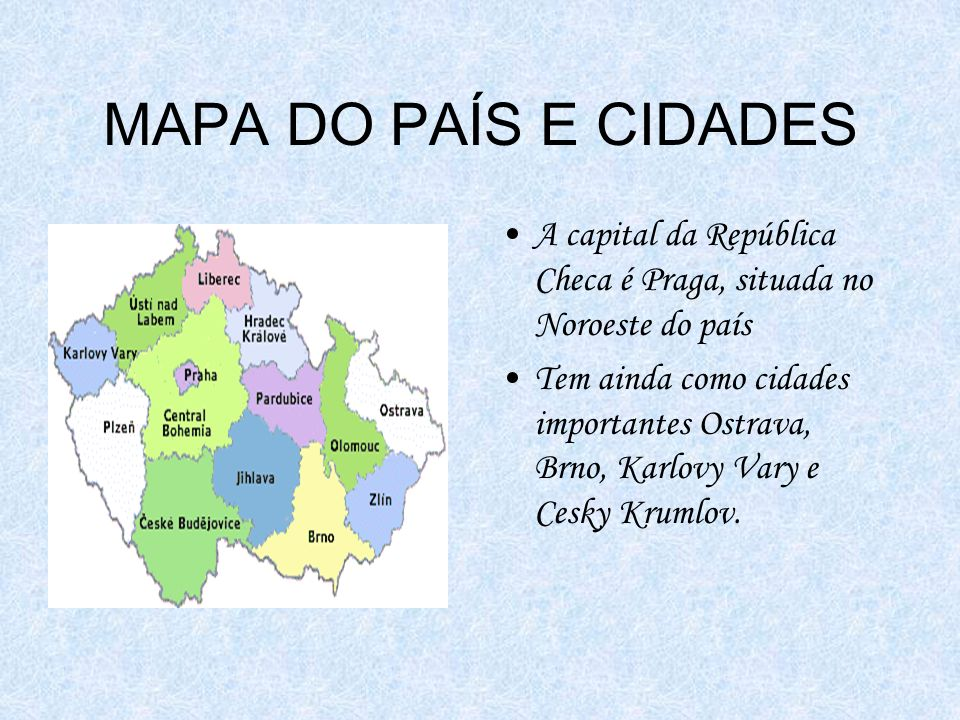 MAPA DO PAÍS E CIDADESA capital da República Checa é Praga, situada no Noroeste do país.