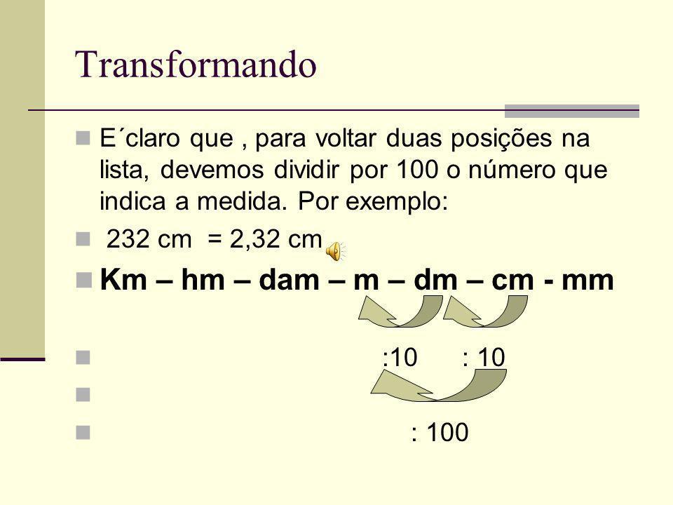 Transformando Km – hm – dam – m – dm – cm - mm