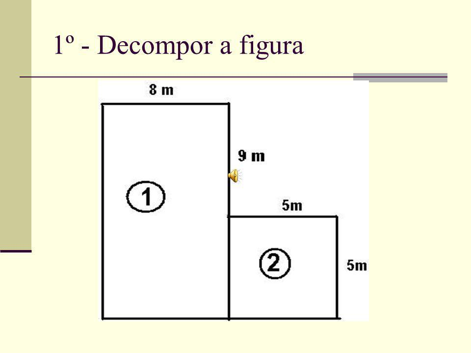 1º - Decompor a figura