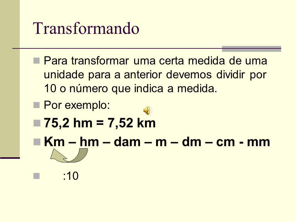 Transformando 75,2 hm = 7,52 km Km – hm – dam – m – dm – cm - mm