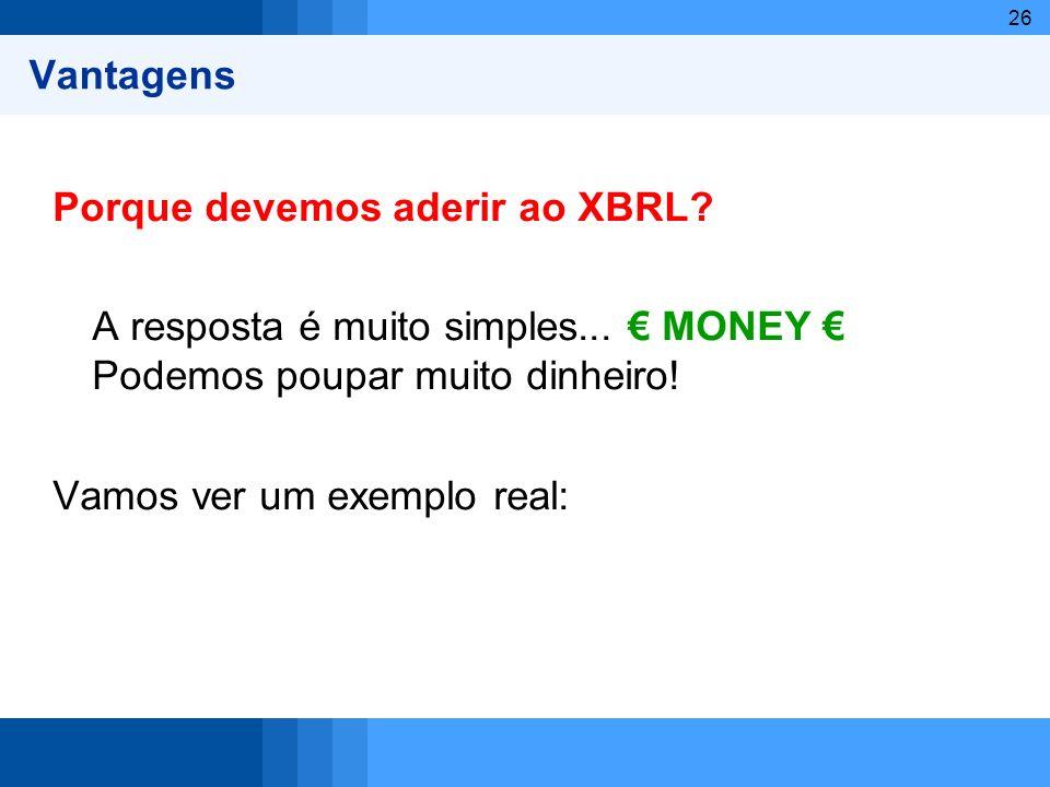 Vantagens Porque devemos aderir ao XBRL A resposta é muito simples... € MONEY € Podemos poupar muito dinheiro!