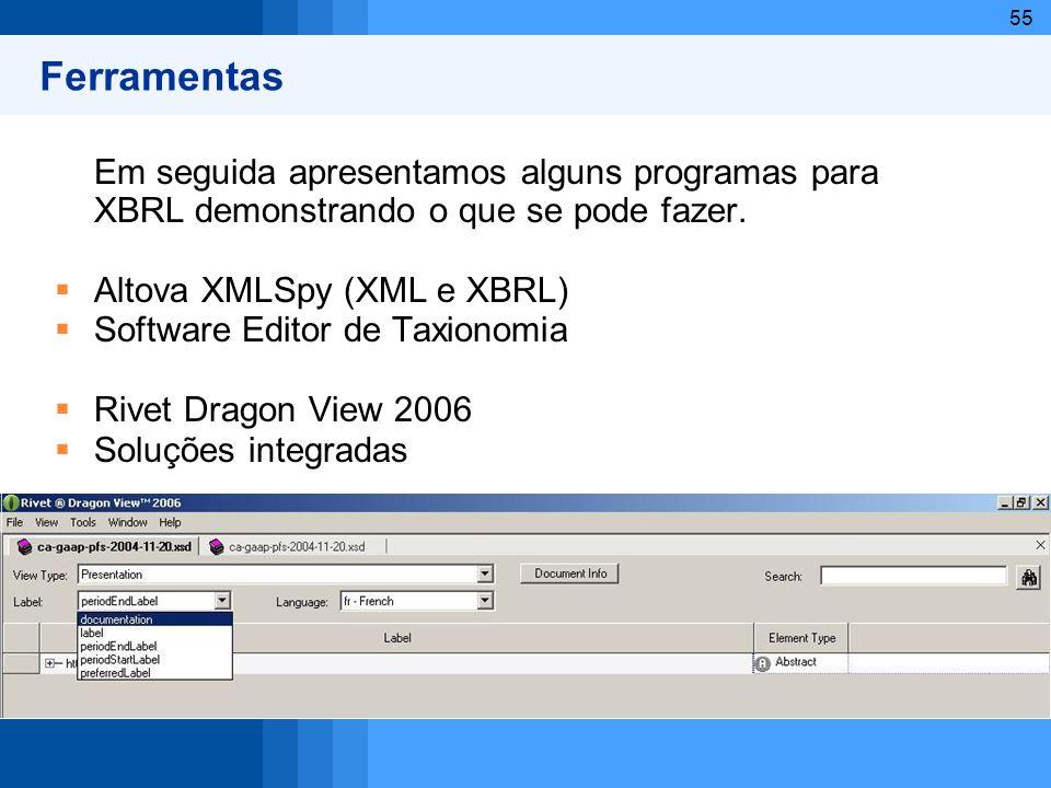 Ferramentas Em seguida apresentamos alguns programas para XBRL demonstrando o que se pode fazer. Altova XMLSpy (XML e XBRL)