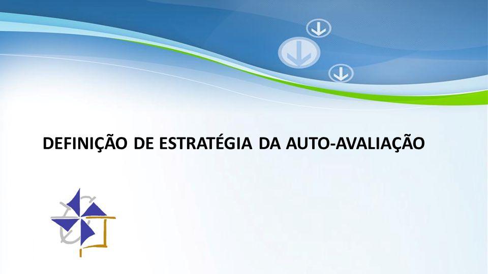 DEFINIÇÃO DE ESTRATÉGIA DA AUTO-AVALIAÇÃO