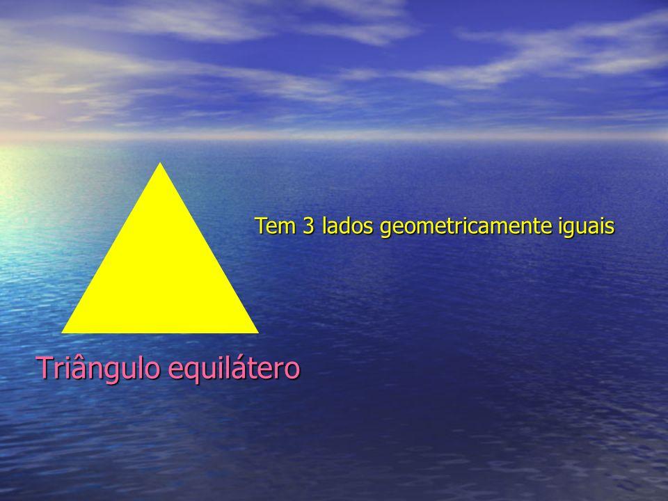 Tem 3 lados geometricamente iguais