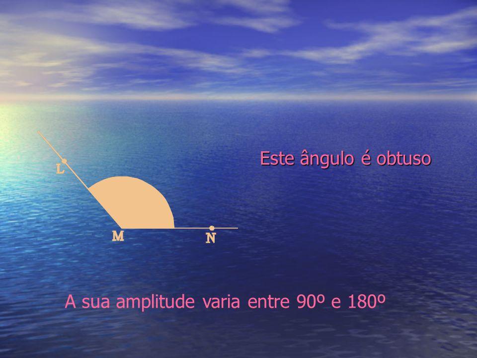 Este ângulo é obtuso A sua amplitude varia entre 90º e 180º