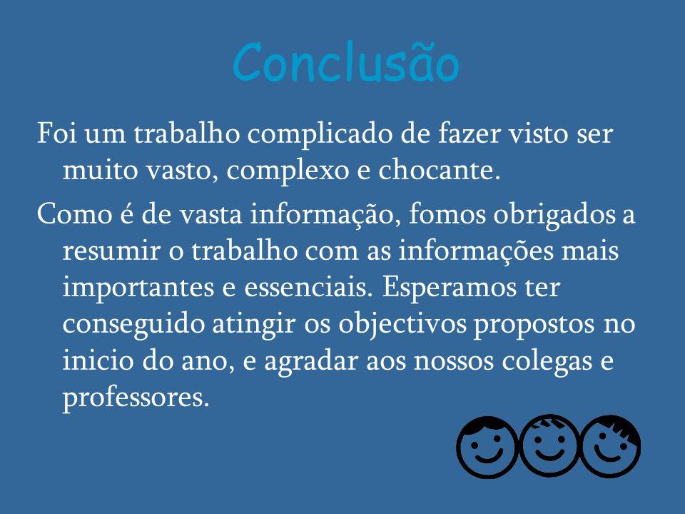 ConclusãoFoi um trabalho complicado de fazer visto ser muito vasto, complexo e chocante.