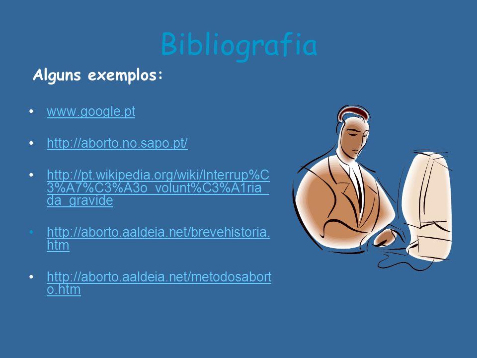 Bibliografia Alguns exemplos: www.google.pt http://aborto.no.sapo.pt/