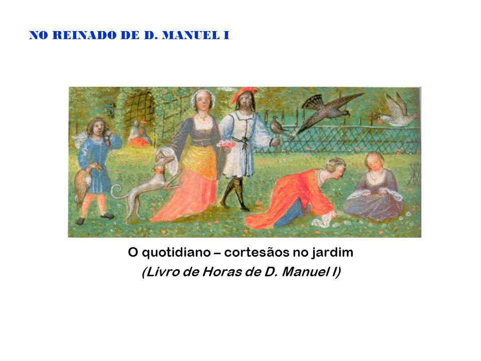 O quotidiano – cortesãos no jardim (Livro de Horas de D. Manuel I)