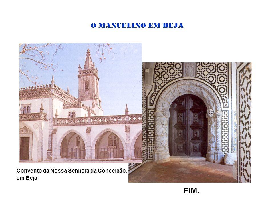 FIM. O MANUELINO EM BEJA Convento da Nossa Senhora da Conceição,