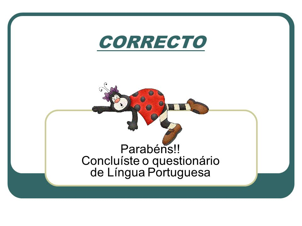 Parabéns!! Concluíste o questionário de Língua Portuguesa