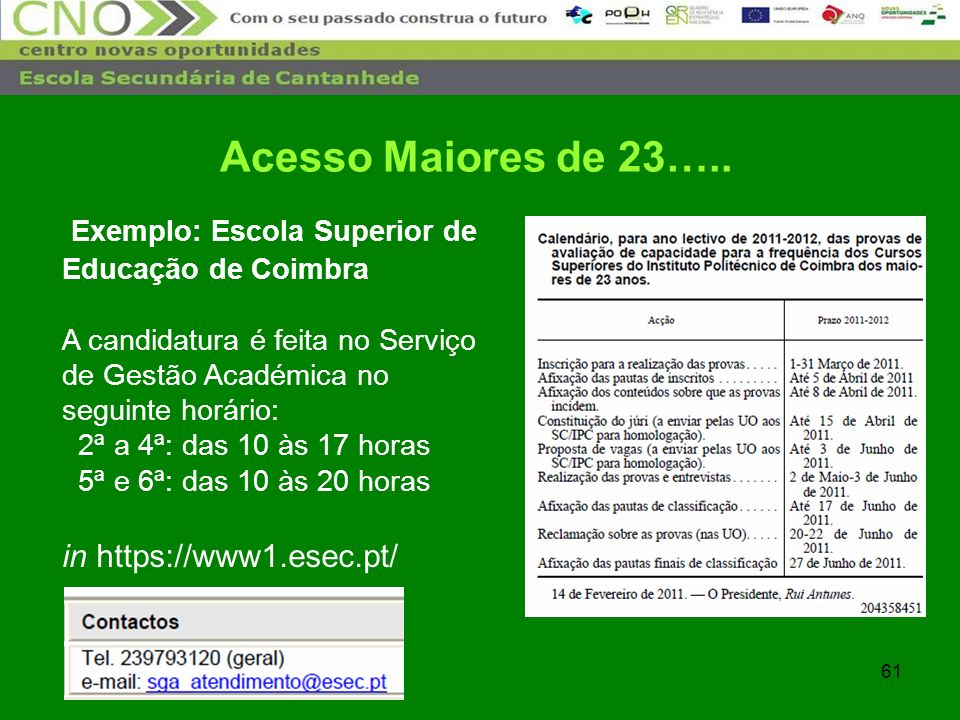 Acesso Maiores de 23….. Exemplo: Escola Superior de Educação de Coimbra.