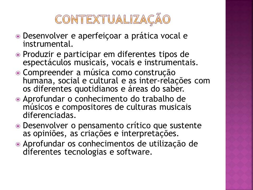 Contextualização Desenvolver e aperfeiçoar a prática vocal e instrumental.