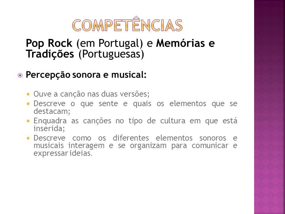CompetênciasPop Rock (em Portugal) e Memórias e Tradições (Portuguesas) Percepção sonora e musical: