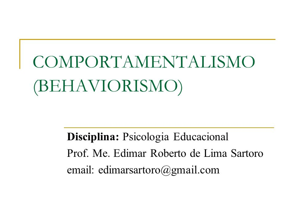 COMPORTAMENTALISMO (BEHAVIORISMO)