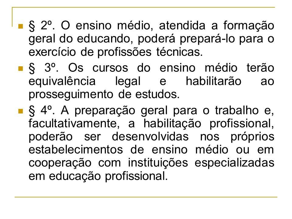 § 2º. O ensino médio, atendida a formação geral do educando, poderá prepará-lo para o exercício de profissões técnicas.