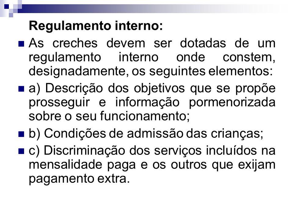 Regulamento interno: As creches devem ser dotadas de um regulamento interno onde constem, designadamente, os seguintes elementos: