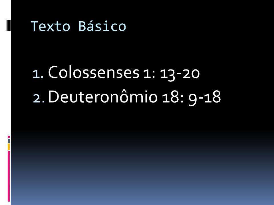 Texto Básico Colossenses 1: 13-20 Deuteronômio 18: 9-18
