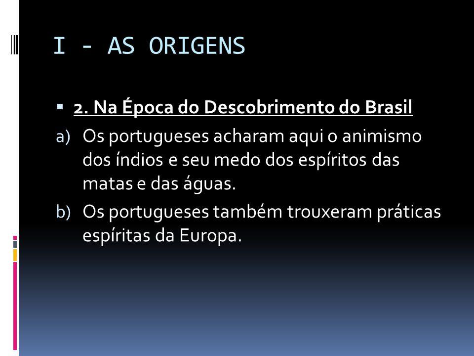 I - AS ORIGENS 2. Na Época do Descobrimento do Brasil