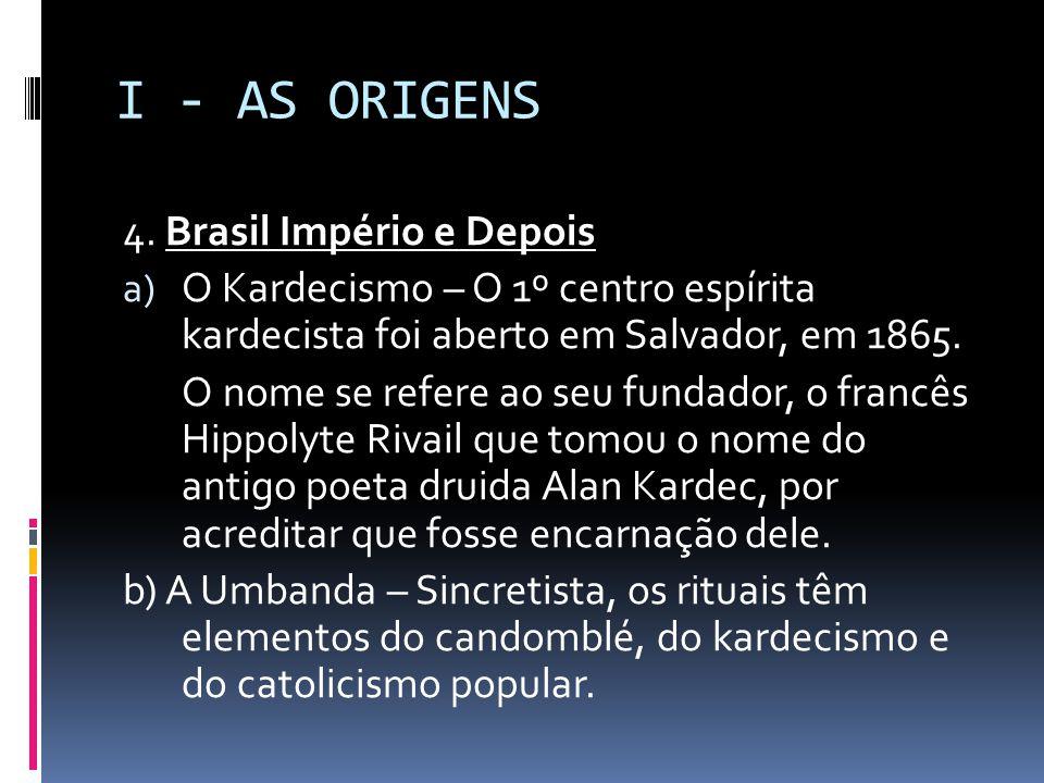 I - AS ORIGENS 4. Brasil Império e Depois