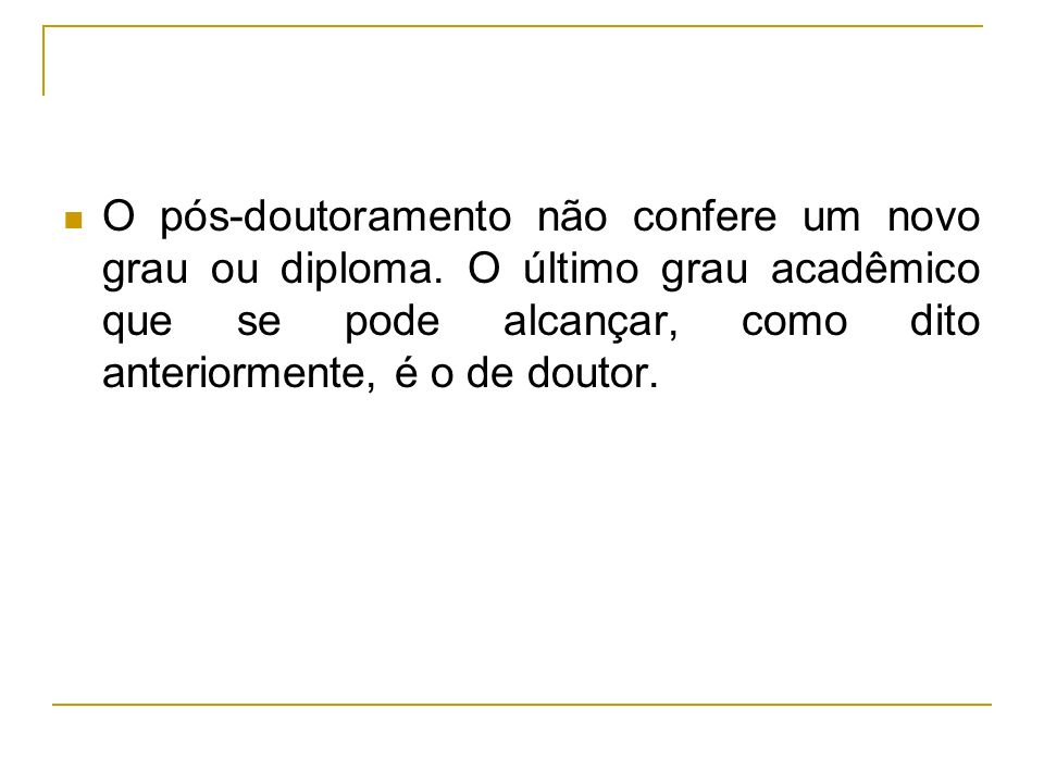 O pós-doutoramento não confere um novo grau ou diploma