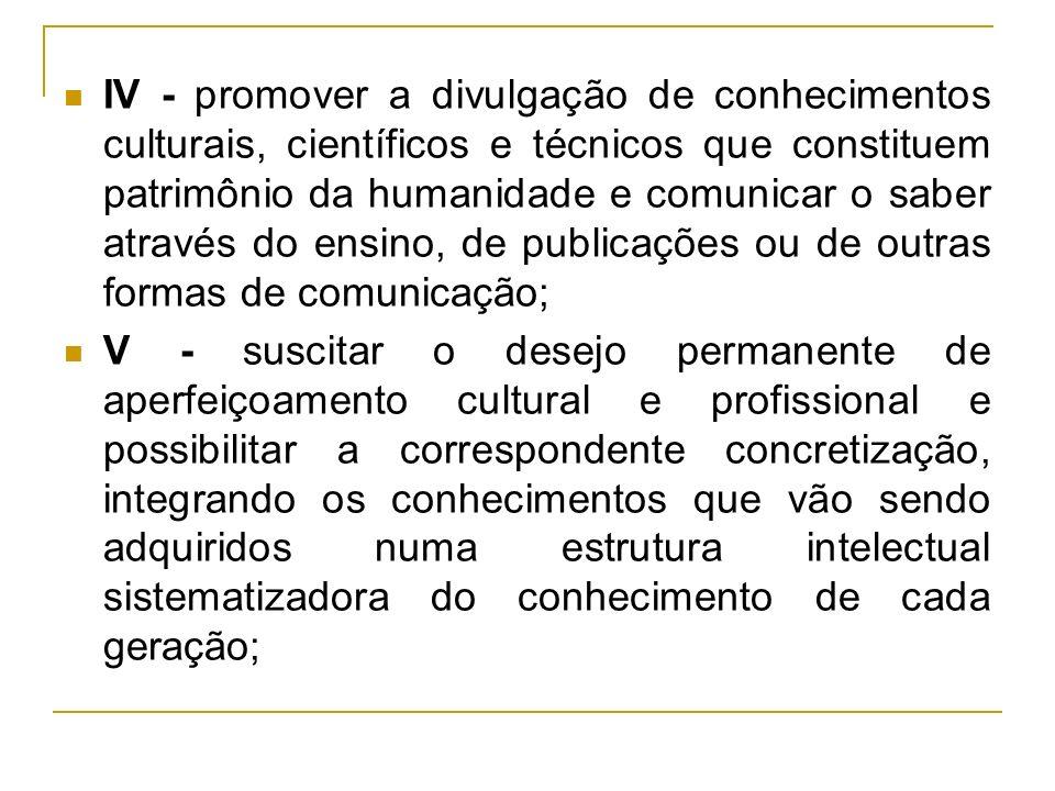 IV - promover a divulgação de conhecimentos culturais, científicos e técnicos que constituem patrimônio da humanidade e comunicar o saber através do ensino, de publicações ou de outras formas de comunicação;