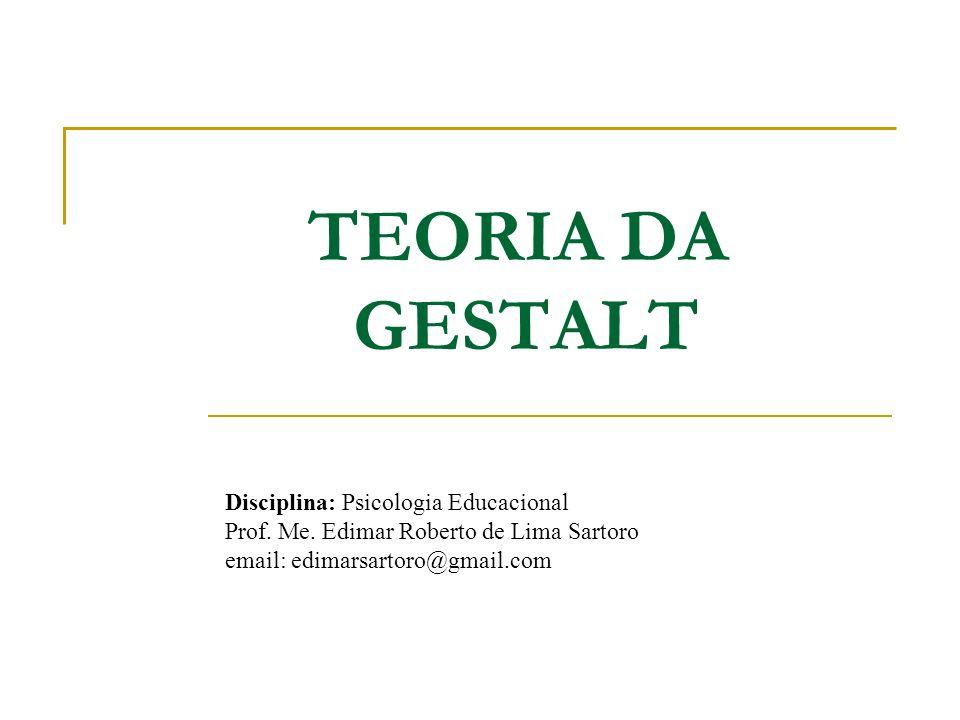 TEORIA DA GESTALT Disciplina: Psicologia Educacional