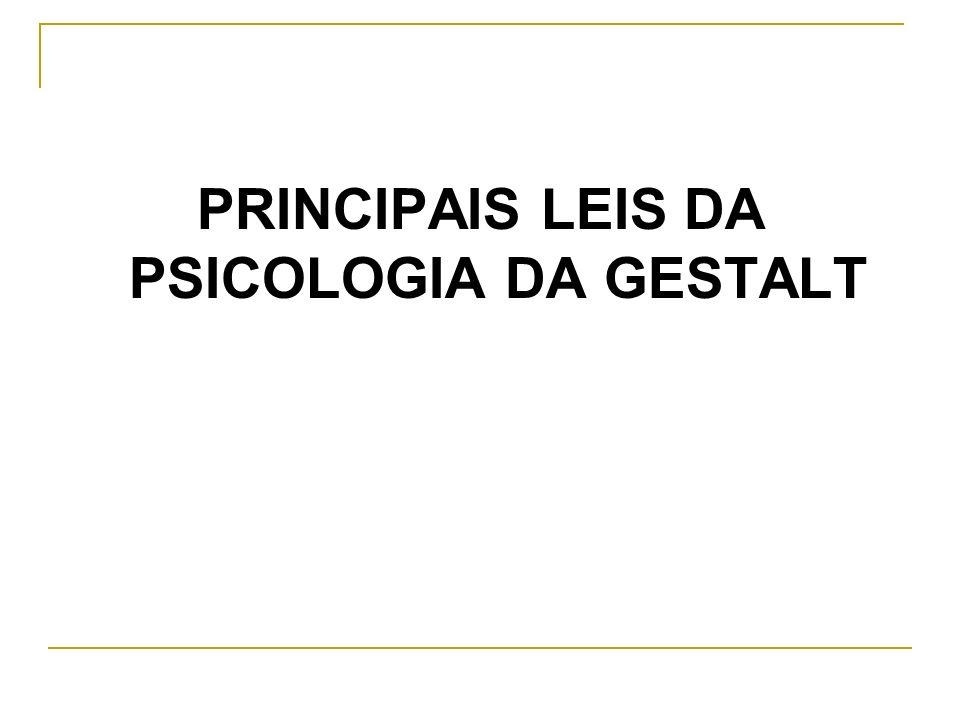 PRINCIPAIS LEIS DA PSICOLOGIA DA GESTALT