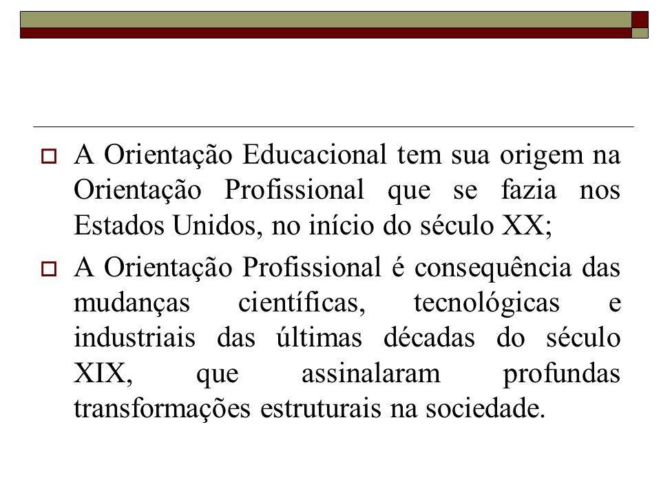 A Orientação Educacional tem sua origem na Orientação Profissional que se fazia nos Estados Unidos, no início do século XX;